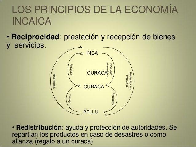 LOS PRINCIPIOS DE LA ECONOMÍA INCAICA • Redistribución: ayuda y protección de autoridades. Se repartían los productos en c...