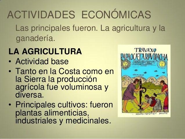 ACTIVIDADES ECONÓMICAS Las principales fueron. La agricultura y la ganadería. LA AGRICULTURA • Actividad base • Tanto en l...