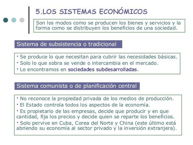 5.LOS SISTEMAS ECONÓMICOS          Son los modos como se producen los bienes y servicios y la          forma como se distr...