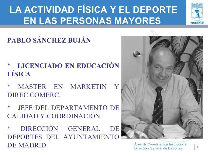 LA ACTIVIDAD FÍSICA Y EL DEPORTE   EN LAS PERSONAS MAYORESPABLO SÁNCHEZ BUJÁN* LICENCIADO EN EDUCACIÓNFÍSICA* MASTER EN   ...