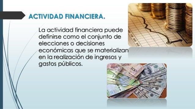 ACTIVIDAD FINANCIERA. La actividad financiera puede definirse como el conjunto de elecciones o decisiones económicas que s...