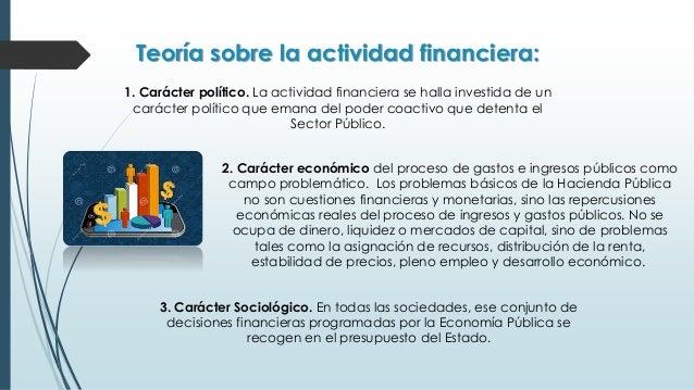 Fines de la Actividad Financiera: * Fines Fiscales: proponer exclusivamente la obtención de recursos. Nos referimos a la o...