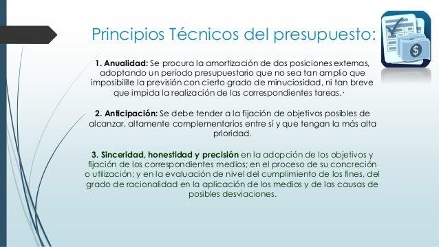 Principios Técnicos del presupuesto: 4. Unidad: este principio se refiere a la obligatoriedad de que los presupuesto de to...