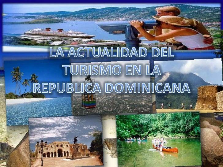 LA ACTUALIDAD DEL TURISMO EN LA REPUBLICA DOMINICANA<br />
