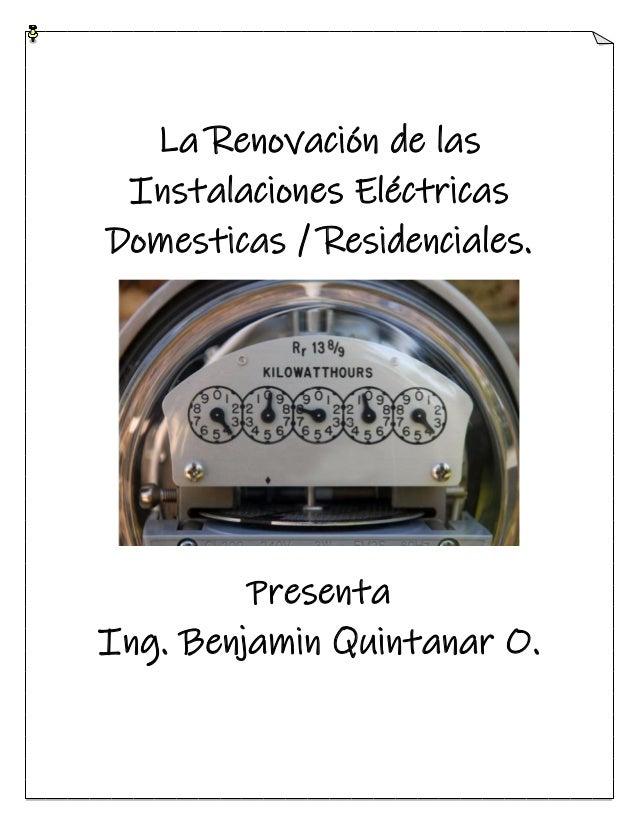 La Renovación de las Instalaciones Eléctricas Domesticas / Residenciales. Presenta Ing. Benjamin Quintanar O.