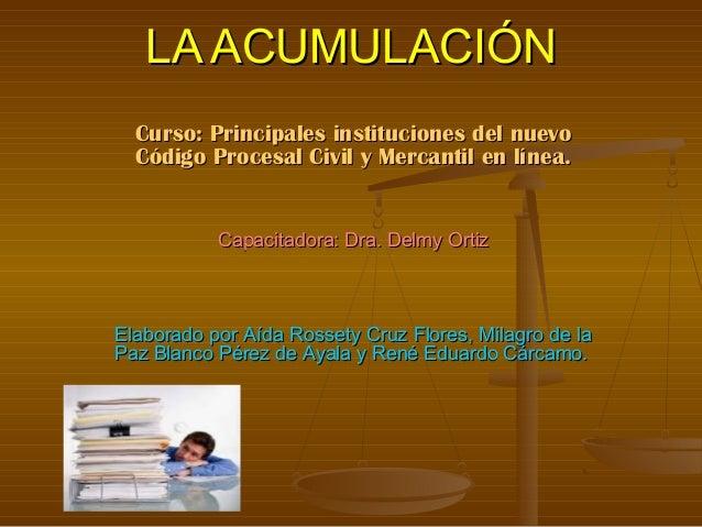 LA ACUMULACIÓNLA ACUMULACIÓN Curso: Principales instituciones del nuevoCurso: Principales instituciones del nuevo Código P...