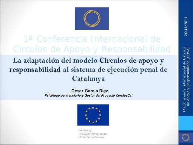 1ª Conferencia Internacional de Círculos de Apoyo y Responsabilidad (COSA)  La adaptación del modelo Círculos de apoyo y r...