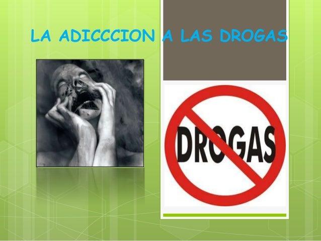 LA ADICCCION A LAS DROGAS
