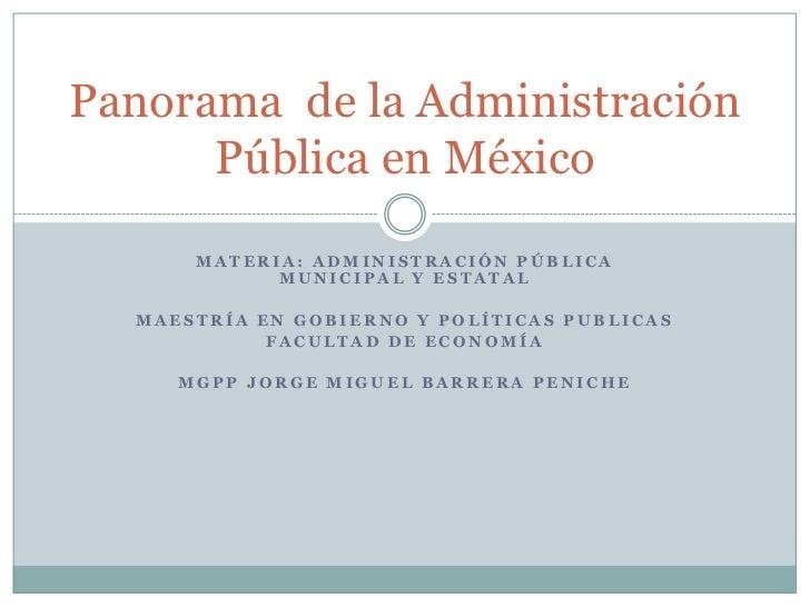 Panorama de la Administración      Pública en México      MATERIA: ADMINISTRACIÓN PÚBLICA            MUNICIPAL Y ESTATAL  ...