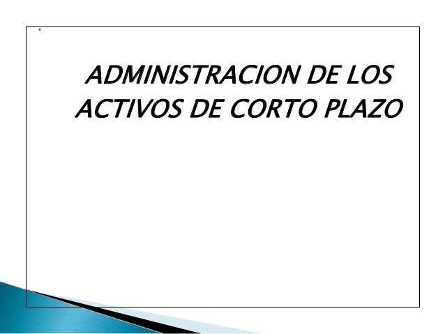 ADMINISTRACION DE LOSACTIVOS DE CORTO PLAZO