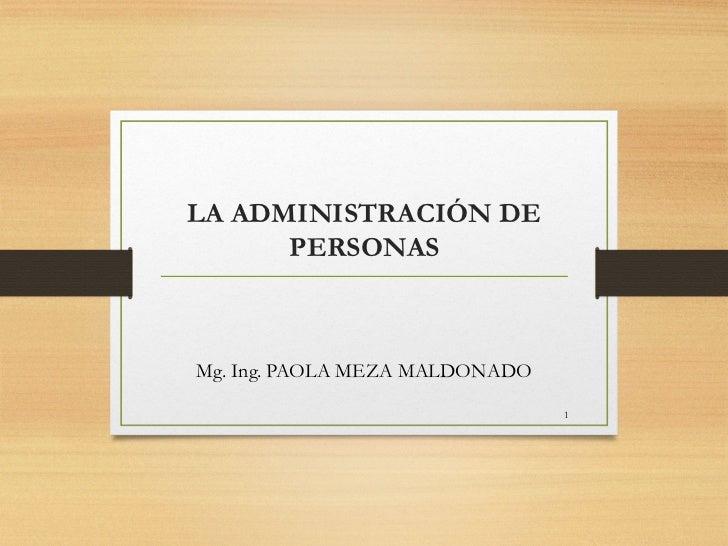 LA ADMINISTRACIÓN DE      PERSONASMg. Ing. PAOLA MEZA MALDONADO                                1