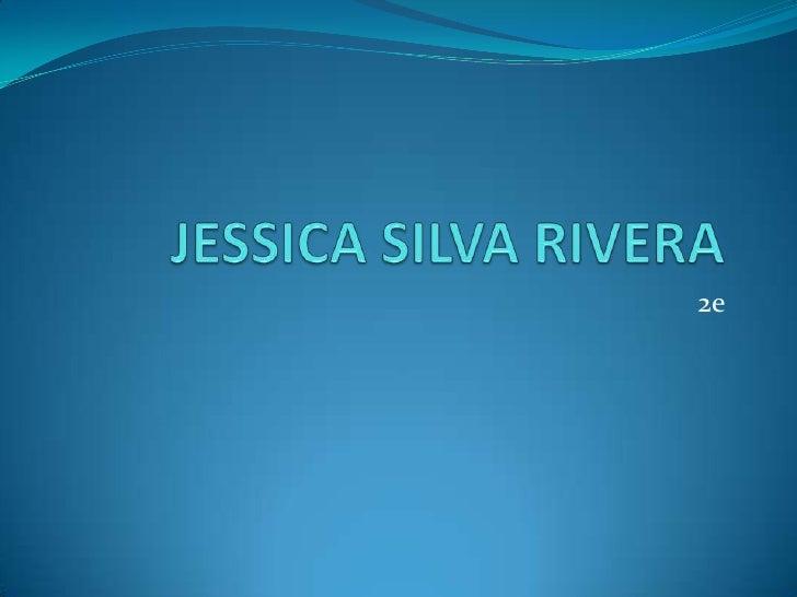 JESSICA SILVA RIVERA<br />2e<br />