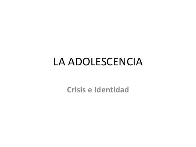 LA ADOLESCENCIA Crisis e Identidad
