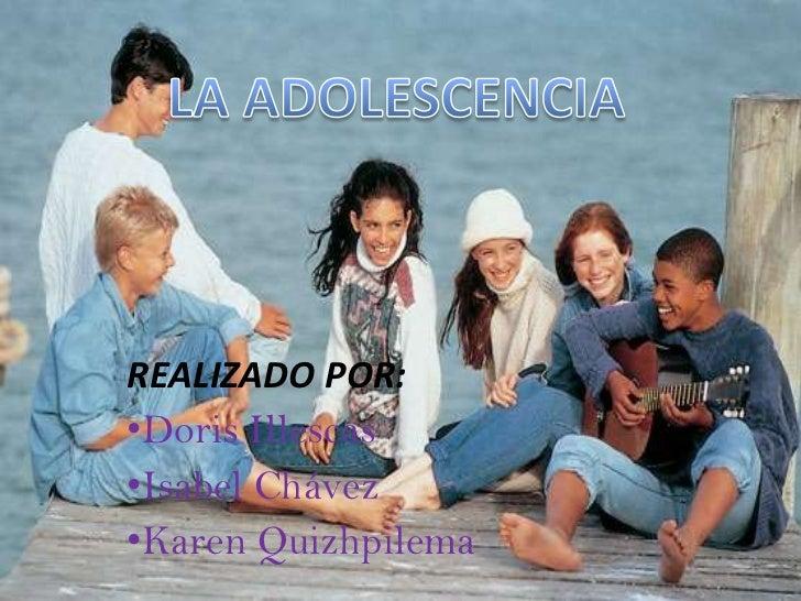 LA ADOLESCENCIA<br />REALIZADO POR:<br /><ul><li>Doris Illescas