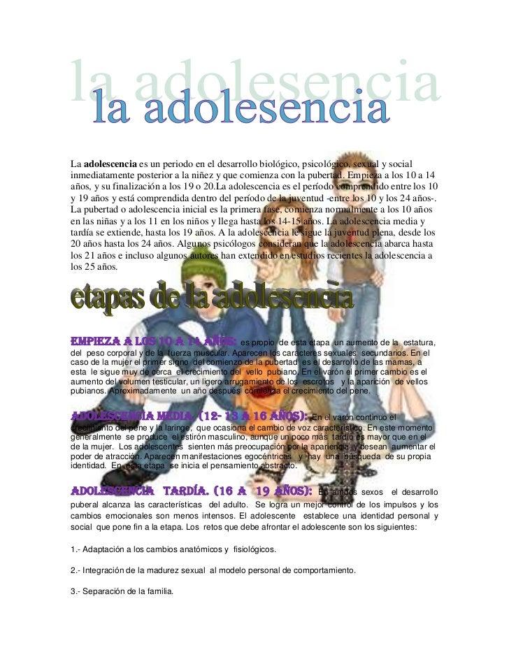La adolescencia es un periodo en el desarrollo biológico, psicológico, sexual y socialinmediatamente posterior a la niñez ...