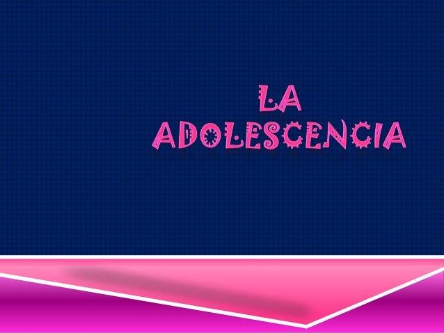 Que es la adolescencia  Características  Etapas de la adolescencia  Maduración sexual  Crecimiento y desarrollo  De...