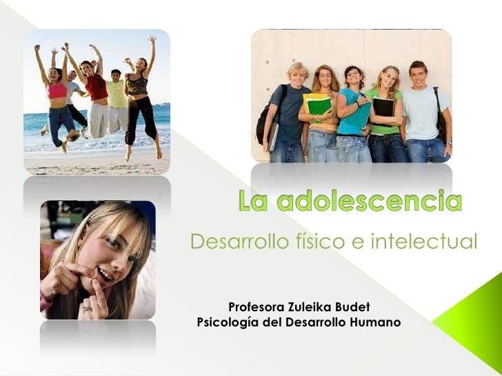 Profesora Zuleika BudetPsicología del Desarrollo Humano