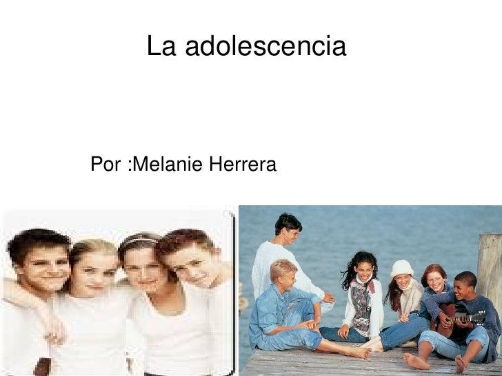 La adolescencia  Por :Melanie Herrera