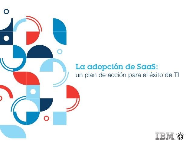 La adopción de SaaS: un plan de acción para el éxito de TI