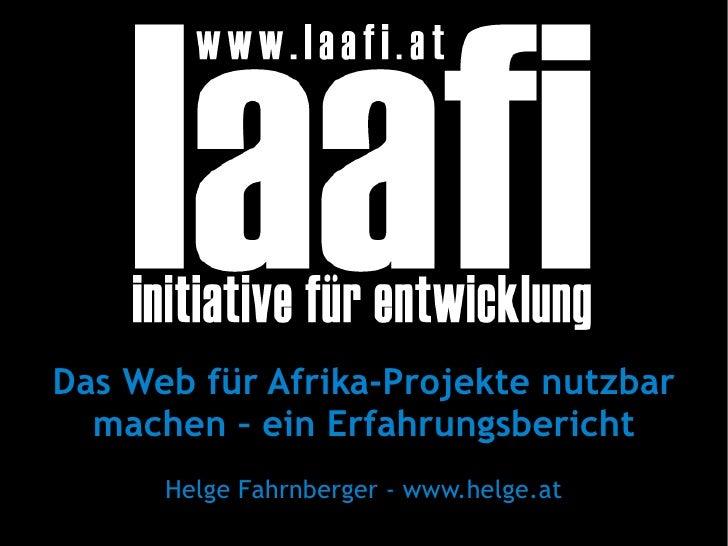 Das Web für Afrika-Projekte nutzbar machen – ein Erfahrungsbericht Helge Fahrnberger - www.helge.at