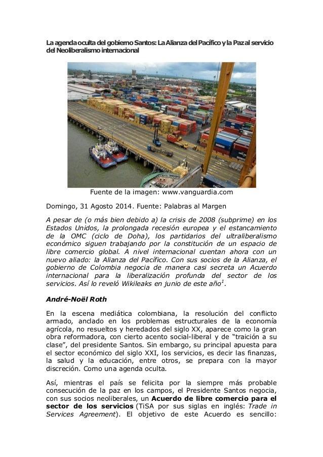 La agenda oculta del gobierno Santos: La Alianza del Pacífico y la Paz al servicio del Neoliberalismo internacional  Fuent...