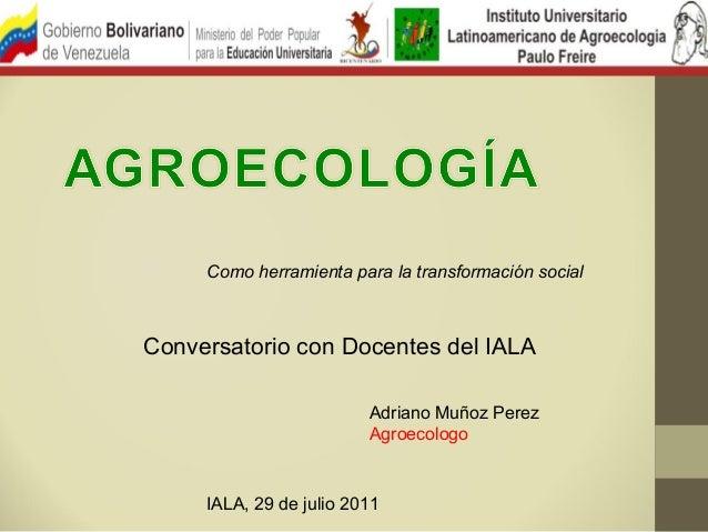 Como herramienta para la transformación socialConversatorio con Docentes del IALA                         Adriano Muñoz Pe...