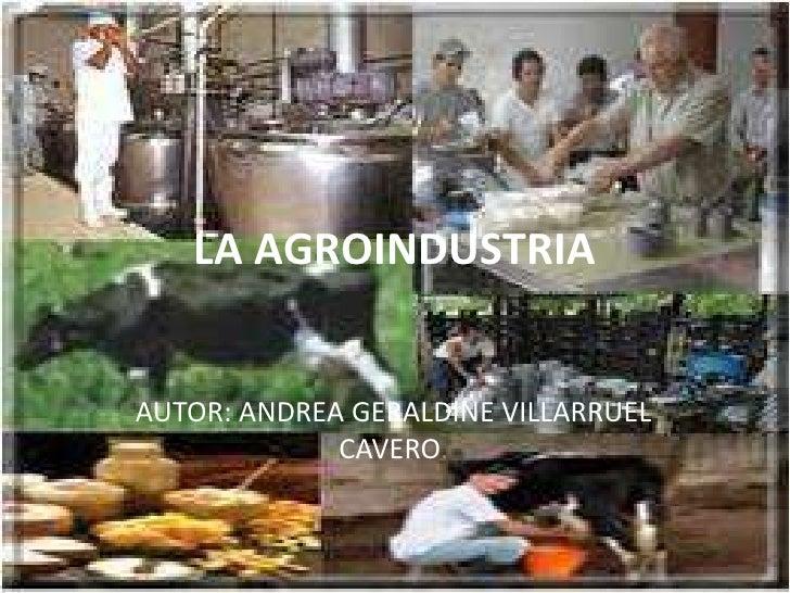 LA AGROINDUSTRIA<br />AUTOR: ANDREA GERALDINE VILLARRUEL CAVERO.<br />