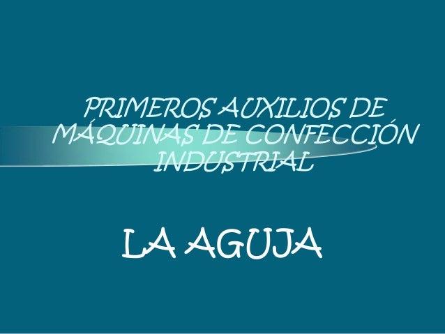 PRIMEROS AUXILIOS DE MÁQUINAS DE CONFECCIÓN INDUSTRIAL LA AGUJA