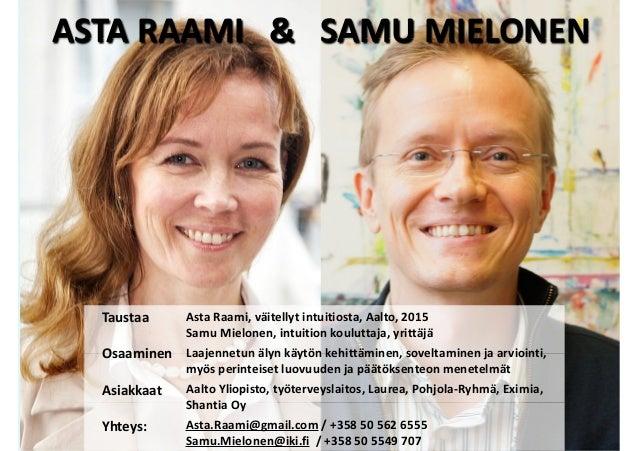 Taustaa Osaaminen Asiakkaat Yhteys: Asta Raami, väitellyt intuitiosta, Aalto, 2015 Samu Mielonen, intuition kouluttaja, yr...