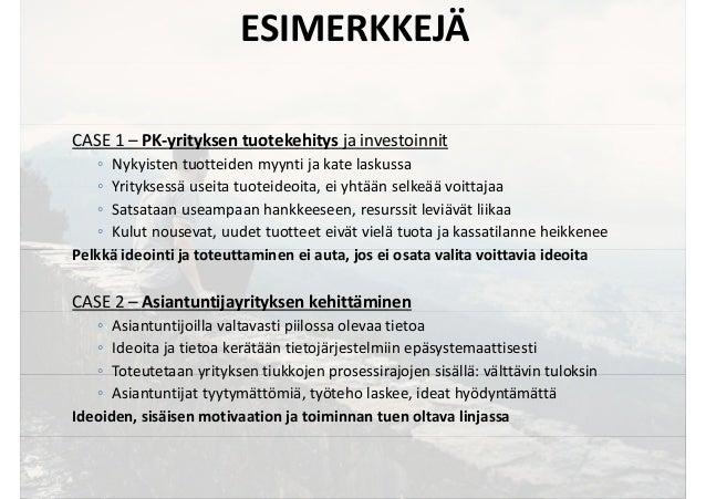 ESIMERKKEJÄ CASE 1 – PK-yrityksen tuotekehitys ja investoinnit ◦ Nykyisten tuotteiden myynti ja kate laskussa ◦ Yrityksess...