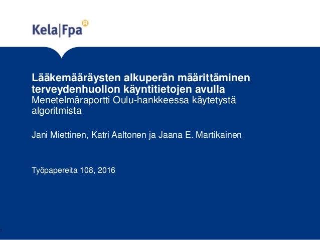 Lääkemääräysten alkuperän määrittäminen terveydenhuollon käyntitietojen avulla Menetelmäraportti Oulu-hankkeessa käytetyst...