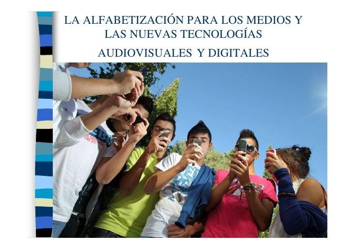LA ALFABETIZACIÓN PARA LOS MEDIOS Y       LAS NUEVAS TECNOLOGÍAS     AUDIOVISUALES Y DIGITALES