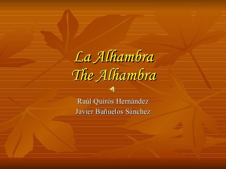 L a Alhambra T he Alhambra Raúl Quirós Hernández Javier Bañuelos Sánchez