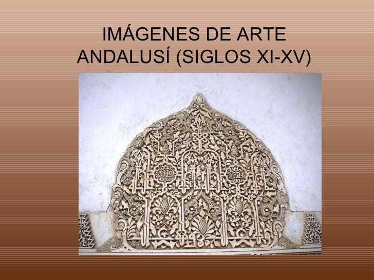 IMÁGENES DE ARTE ANDALUSÍ (SIGLOS XI-XV)