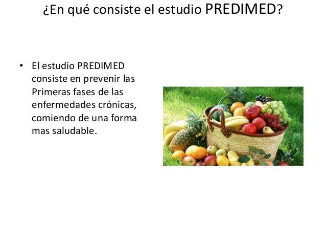 ¿En qué consiste el estudio PREDIMED? • El estudio PREDIMED consiste en prevenir las Primeras fases de las enfermedades cr...