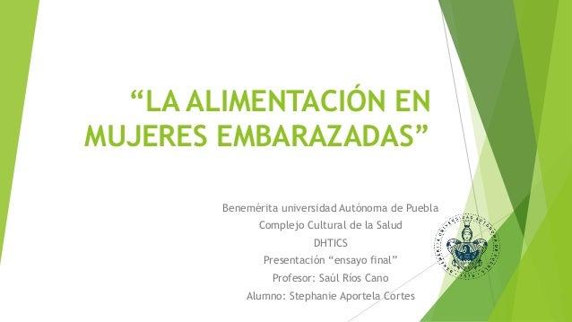 """""""LA ALIMENTACIÓN EN MUJERES EMBARAZADAS"""" Benemérita universidad Autónoma de Puebla Complejo Cultural de la Salud DHTICS Pr..."""