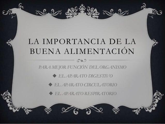 LA IMPORTANCIA DE LA BUENA ALIMENTACIÓN PARA MEJOR FUNCIÓN DEL ORGANISMO  EL APARATO DIGESTIVO  EL APARATO CIRCULATORIO ...