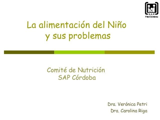 La alimentación del Niño y sus problemas  Comité de Nutrición SAP Córdoba  Dra. Verónica Petri Dra. Carolina Riga