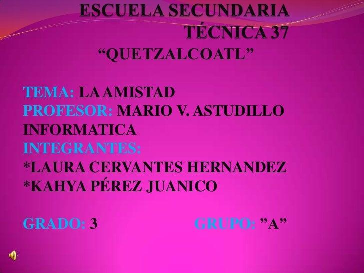 """""""QUETZALCOATL""""TEMA: LA AMISTADPROFESOR: MARIO V. ASTUDILLOINFORMATICAINTEGRANTES:*LAURA CERVANTES HERNANDEZ*KAHYA PÉREZ JU..."""