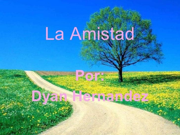 La Amistad   Por: Dyan Hernandez