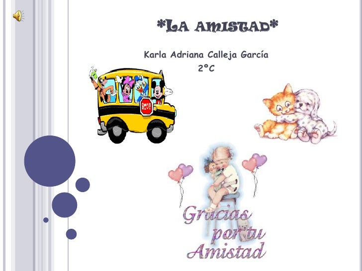 *LA AMISTAD*Karla Adriana Calleja García            2ºC