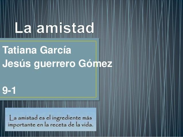 Tatiana García Jesús guerrero Gómez 9-1