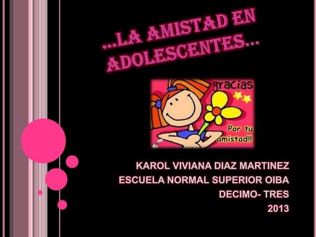 KAROL VIVIANA DIAZ MARTINEZ ESCUELA NORMAL SUPERIOR OIBA DECIMO- TRES 2013