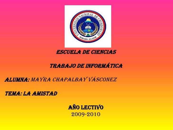 ESCUELA DE CIENCIAS<br /><br />TRABAJO DE INFORMÁTICA<br /><br />ALUMNA: MAYRA CHAPALBAY VÁSCONEZ<br /><br />TEMA: la a...