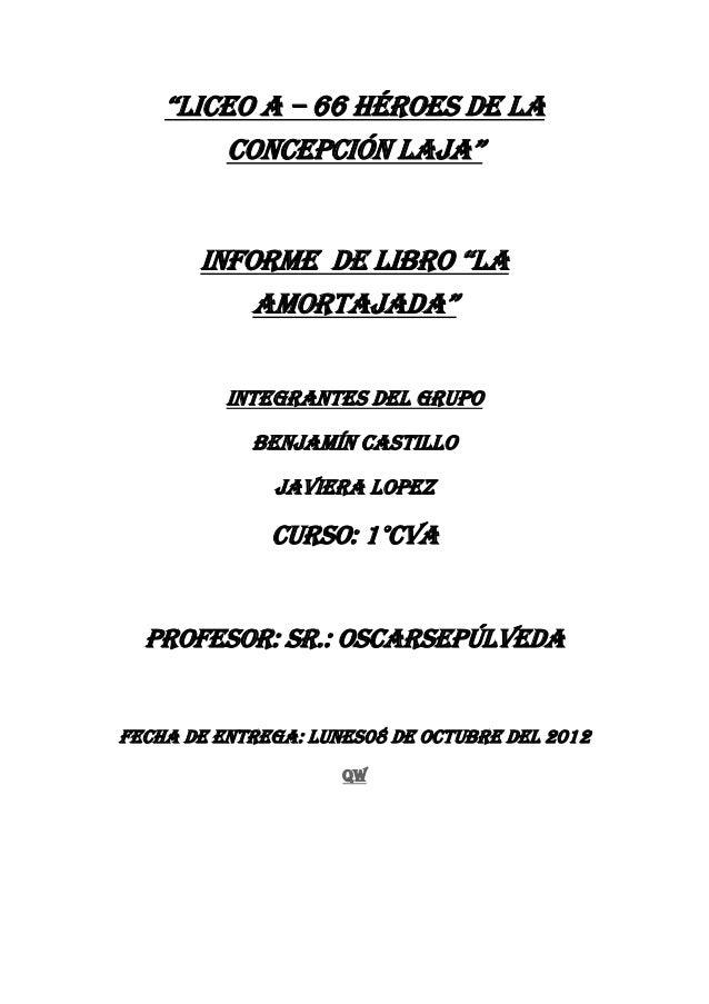 """""""LICEO A – 66 HÉROES DE LA         CONCEPCIÓN LAJA""""       INFORME DE LIbrO """"LA           AmOrtAJAdA""""          INTEGRANTES ..."""