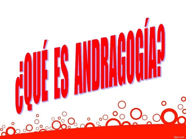 GLOSARIO : ANDRAGOGÍA: Es Cualquier actividad educativa,  cuya finalidad      es el cambio y crecimiento  profesional de ...