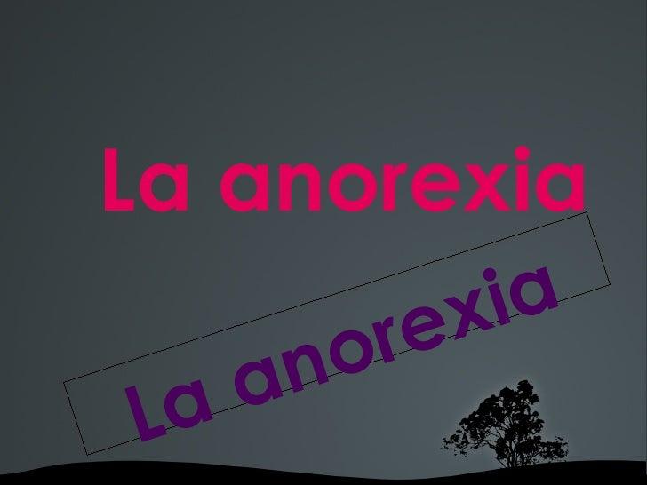 La anorexia La anorexia