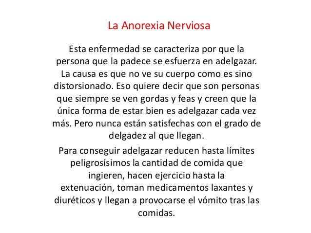 La Anorexia Nerviosa    Esta enfermedad se caracteriza por que lapersona que la padece se esfuerza en adelgazar.  La causa...