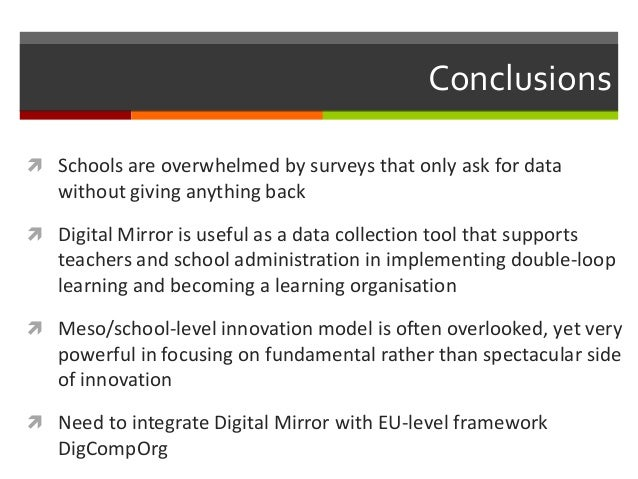 Conclusions  Schools are overwhelmed by surveys that only ask for data without giving anything back  Digital Mirror is u...