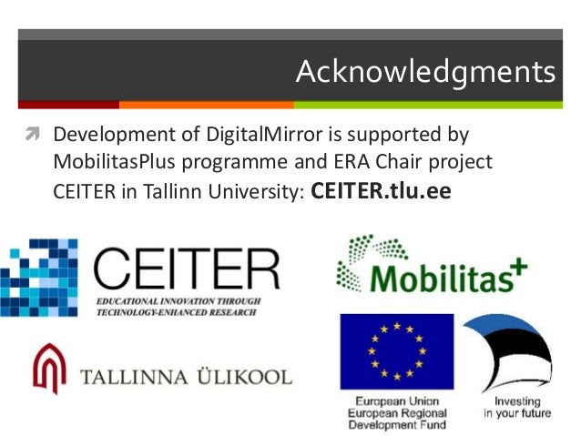 Acknowledgments  Development of DigitalMirror is supported by MobilitasPlus programme and ERA Chair project CEITER in Tal...